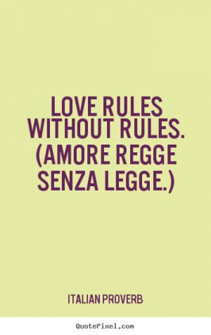 ... quotes - Love rules without rules. (amore regge senza legge.) - Love