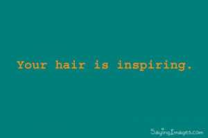 Compliment Quote | Your Hair is Inspiring.