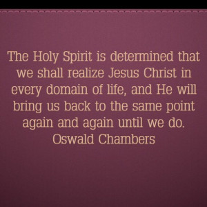... into God's way will save us so many struggles. Oswald Chambers Quote