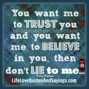 ... me to trust you and you want me to believe in you then don t lie to me