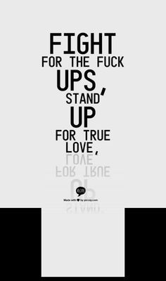... the f**k ups, stand up for true love.