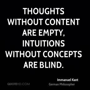 Immanuel Kant - Thoughts without content are empty, intuitions without ...