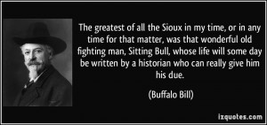 The greatest of all the Sioux in my time, or in any time for that ...