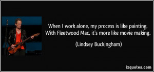 When I work alone, my process is like painting. With Fleetwood Mac, it ...