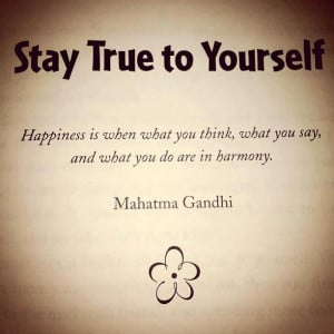Stay true to yourself happiness is when you think what you say and ...