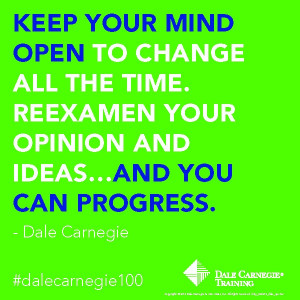 Keep your mind open to change all the time. Reexamine your opinion and ...