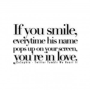 If You Smile Everytime His Name Pops Up On Your Screen You Re In Love