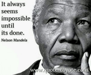 Our hero, our Madiba | It always seems impossible until it's done.
