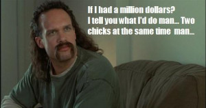 ... for a million dollars is to do chicks