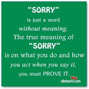 love is able to say sorry essay When you say that you are sorry, it restores the dignity of the hurt person and makes them feel better the offended party, who receives the apology, develops empathy towards the offender, which then transforms their feeling of hurt into forgiveness.