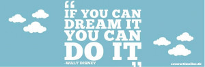 Walt Disney - FB Quotes. Dare to dream quotes