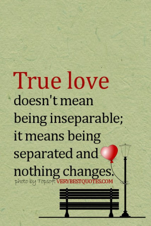Love Quotes- True love doesn't mean being inseparable; it means being ...