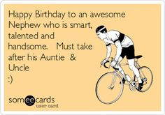 Happy Birthday to an awesome Nephew who is smart talented and