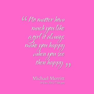 Quotes Picture: no matter how much you like a girl it always make you ...