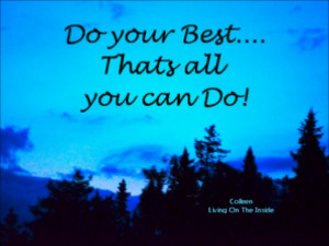 All you can ever do ~~ is your best