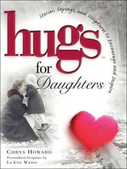 Hugs for Daughters: Stories, Sayings, and Scriptures to Encourage and ...