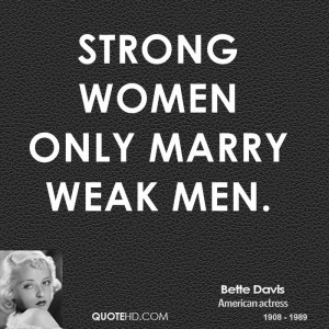 Strong women only marry weak men.