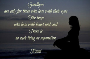 Goodbyes are only for those who love with their eyes. For those who ...