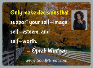 ... your self-image, self-esteem, and self-worth. — Oprah Winfrey