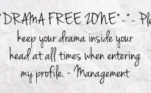 drama free zone please keep your drama inside your head at all times ...