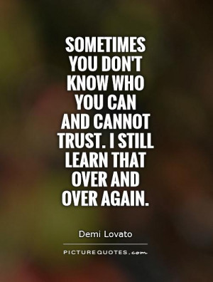 Sometimes you don't know who you can and cannot trust. I still learn ...