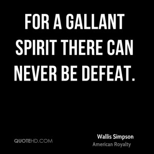 For a gallant spirit there can never be defeat.