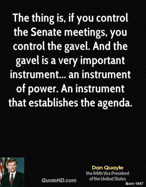 you control the Senate meetings, you control the gavel. And the gavel ...