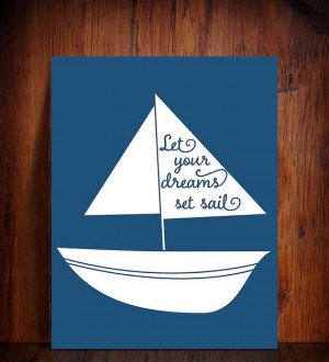 Let your dreams set sail- Inspirational Quote Sailing Boat Print ...