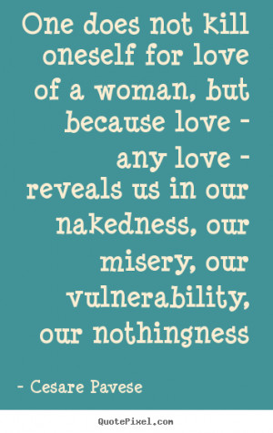 Quotes About Love Kills : quotes about love no one ever kills himself for the love of a woman