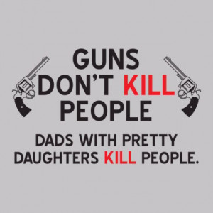 Girls and Guns. Gotta say thanks to MY dad for pullin' a gun on a boy ...
