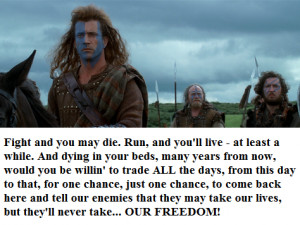 William Wallace: Every man dies, not every man really lives.