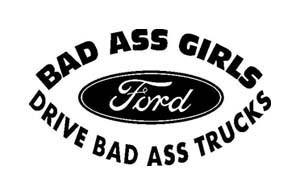 BAD ASS GIRLS Ford DRIVE BAD ASS TRUCKS