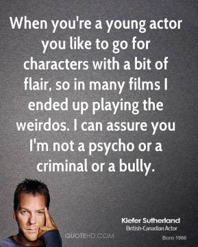 Kiefer Sutherland - When you're a young actor you like to go for ...
