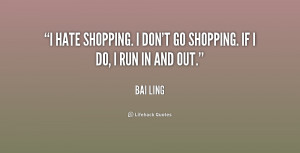 hate shopping. I don't go shopping. If I do, I run in and out.""
