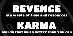 what comes around, goes around- karma