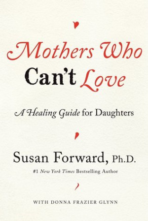 "Start by marking ""Mothers Who Can't Love: A Healing Guide for ..."