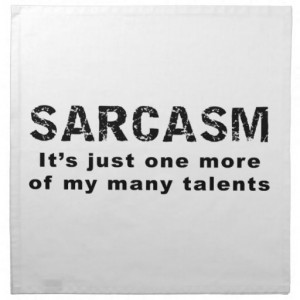 Sarcasm - Funny Sayings and Quotes Cloth Napkins