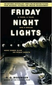 ... ~ Friday Night Lights: A Town, a Team, and a Dream by H.G. Bissinger