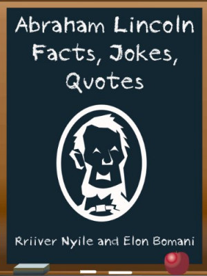 Abraham Lincoln: Abraham Lincoln Facts, Jokes and Quotes ( President's ...