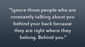 Ignore those people who are constantly talking about you behind your ...
