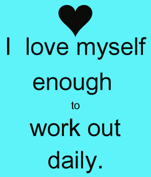 love myself enough to work out daily.