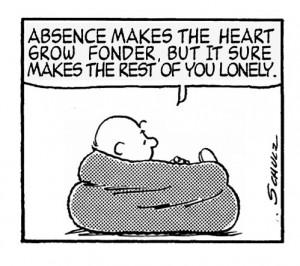 Absence makes the heart grow fonder.