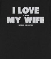 Love My Wife - Golfing - I Love My Wife - Golfing