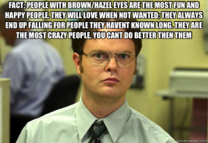 FACT: PEOPLE WITH BROWN/HAZEL EYES ARE THE MOST FUN AND HAPP - Schrute