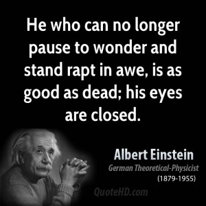 ... wonder and stand rapt in awe, is as good as dead; his eyes are closed