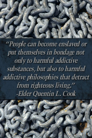 become enslaved, putting yourself in bondage! –Elder Quentin L. Cook ...