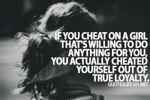 ... for you you actually cheated yourself out of true loyalty life quote
