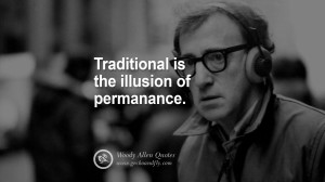 Tradition is the illusion of permanance. woody allen quotes movie film ...