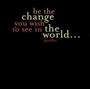 Change ~ Gandhi #quote #inspiration