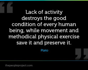 ... and methodical physical exercise save it and preserve it. - Plato